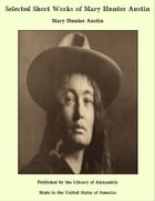 Selected Short Works of Mary Hunter Austin by Mary Hunter Austin