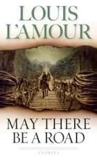 May There Be a Road: Stories by Louis L'Amour