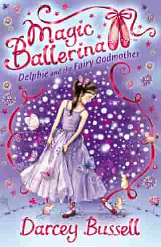 Delphie and the Fairy Godmother (Magic Ballerina, Book 5) by Darcey Bussell