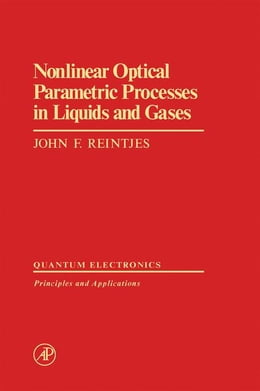 Book Nonlinear Optical Parametric Processes in Liquids and Gases by Reintjes, John