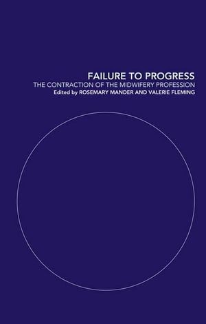 Failure to Progress The Contraction of the Midwifery Profession