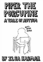 Piper the Porcupine: A Tale About Autism by Ilsa Kasmar