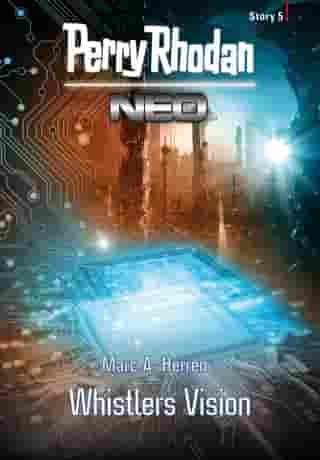 Perry Rhodan Neo Story 5: Whistlers Vision by Marc A. Herren