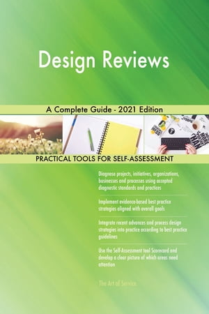 Design Reviews A Complete Guide - 2021 Edition by Gerardus Blokdyk