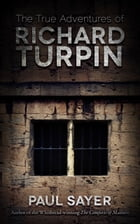 The True Adventures of Richard Turpin by Paul Sayer