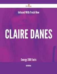 Infused With Fresh- New Claire Danes Energy - 208 Facts