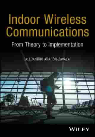 Indoor Wireless Communications: From Theory to Implementation by Alejandro Aragón-Zavala