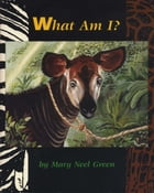 What Am I? by Mary Neel Green
