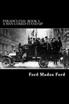 A Man Could Stand Up: Parade's End: Book 3 by Ford Madox Ford