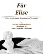 Für Elise Pure sheet music for piano and trumpet by Ludvig van Beethoven arranged by Lars Christian Lundholm by Pure Sheet music