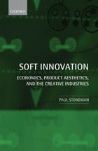 Soft Innovation: Economics, Product Aesthetics, and the Creative Industries