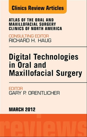 Digital Technologies in Oral and Maxillofacial Surgery,  An Issue of Atlas of the Oral and Maxillofacial Surgery Clinics