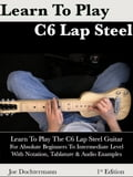 Learn To Play C6 Lap Steel Guitar: For Absolute Beginners To Intermediate Level (General Instruments) photo