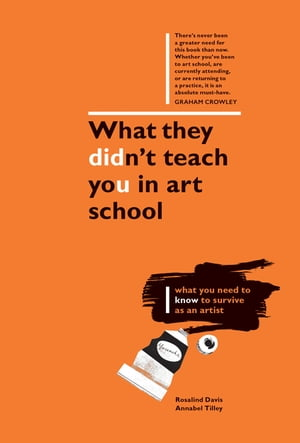 What They Didn't Teach You in Art School What you need to know to survive as an artist