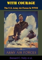 With Courage: The U.S. Army Air Forces In WWII by Bernard C. Nalty
