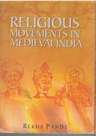Religious Movement in Medieval India by Dr. Rekha Pande
