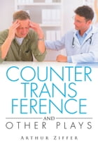 COUNTERTRANSFERENCE and Other Plays by Arthur Ziffer
