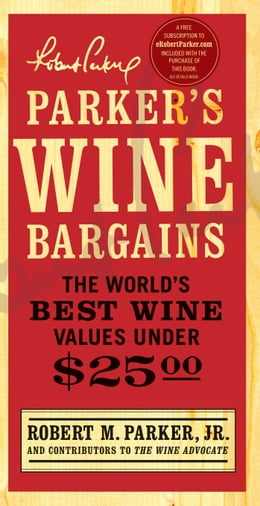 Book Parker's Wine Bargains: The World's Best Wine Values Under $25 by Robert M. Parker
