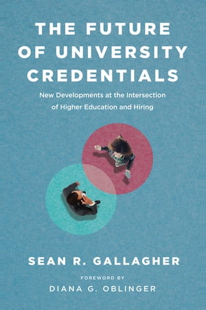 The Future of University Credentials: New Developments at the Intersection of Higher Education and Hiring by Sean R. Gallagher