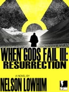 When Gods Fail III: Resurrection by Nelson Lowhim