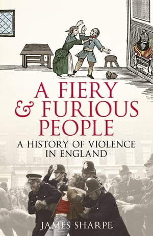 A Fiery & Furious People A History of Violence in England