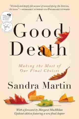 A Good Death: Making the Most of Our Final Choices by Sandra Martin