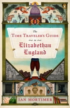 The Time Traveler's Guide to Elizabethan England Cover Image