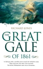 The Great Gale of 1871: In February 1871 a terrible storm struck the Yorkshire coast. Ships were lost, but their crew surviv by Richard M.Jones