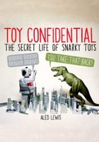 Toy Confidential: The Secret Life of Snarky Toys by Aled Lewis