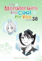 My Monster Girl's Too Cool for You, Chapter 38 by Karino Takatsu
