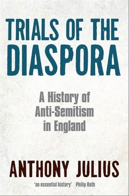 Book Trials of the Diaspora: A History of Anti-Semitism in England by Anthony Julius