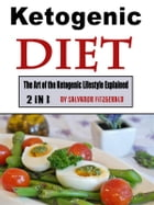 Keto Diet: The Art of the Ketogenic Lifestyle Explained by Salvador Fitzgerald