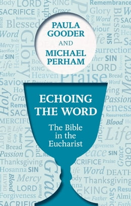 Book Echoing the Word: The Bible in the Eucharist by Paula Gooder