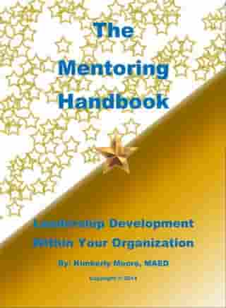 The Mentoring Handbook Leadership Development Within Your Organization by Kim Moore
