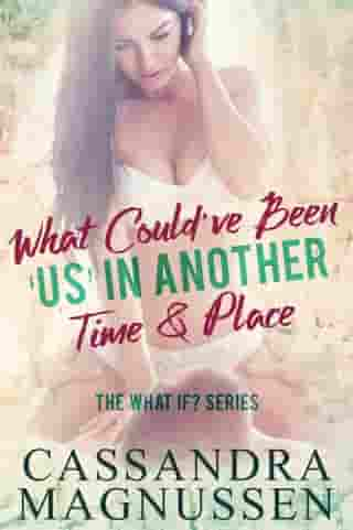 What Could've Been 'Us' In Another Time & Place: The What If? Series, #1