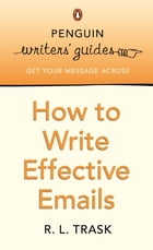 Penguin Writers' Guides: How to Write Effective Emails: How to Write Effective Emails by R. L. Trask