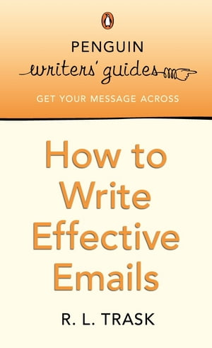 Penguin Writers' Guides: How to Write Effective Emails How to Write Effective Emails