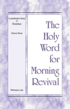 The Holy Word for Morning Revival - Crystallization-study of Exodus, Volume 7 by Witness Lee