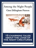 Among the Night People: With linked Table of Contents by Clara Dillingham Pierson