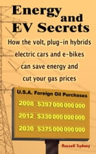 Energy and EV Secrets: How the volt, plug-in hybrids, electric cars and e-bikes can save energy and cut your gas prices by Russell Sydney