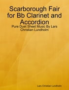 Scarborough Fair for Bb Clarinet and Accordion - Pure Duet Sheet Music By Lars Christian Lundholm by Lars Christian Lundholm
