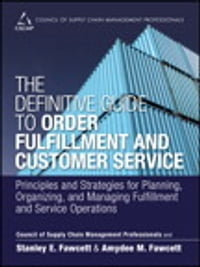 The Definitive Guide to Order Fulfillment and Customer Service: Principles and Strategies for…
