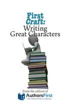 First Craft: Writing Great Characters by The Editors of AuthorsFirst