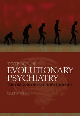 Book Textbook of Evolutionary Psychiatry: The origins of psychopathology by Martin Brüne