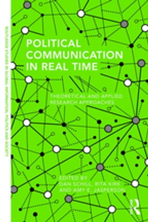 Political Communication in Real Time Theoretical and Applied Research Approaches