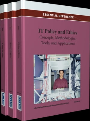IT Policy and Ethics: Concepts, Methodologies, Tools, and Applications by Information Resources Management Association