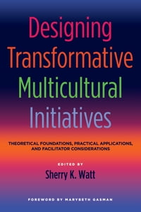 Designing Transformative Multicultural Initiatives: Theoretical Foundations, Practical Applications…