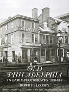 Old Philadelphia in Early Photographs 1839-1914 by Robert F. Looney