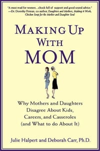Making Up with Mom: Why Mothers and Daughters Disagree About Kids, Careers, and Casseroles (and…