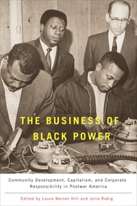 The Business of Black Power: Community Development, Capitalism, and Corporate Responsibility in…